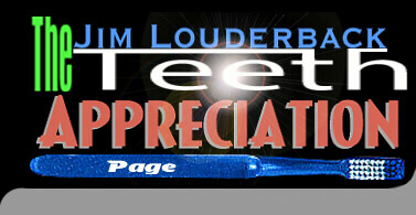 The Jim Louderback Teeth Apprecation Page