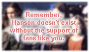 Remember, Hanson doesn't exist without  the support of fans like you.
