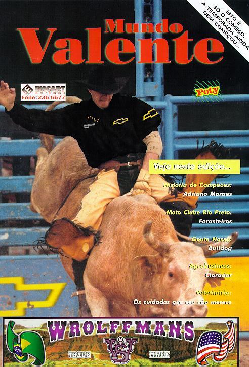 A Revista Mundo Valente  Deixa você que acompanha  o Mundo Country Atualizado.  Saiba tudo oque Acontece nas  Arenas de Rodeio Brasileiras.  /\/\/\/\/\/\/\/\/\/\/\/\/\/\/\      Distribuição Gratuita   \/\/\/\/\/\/\/\/\/\/\/\/\/\/\/  Mais um Parceiro do Rodei©nline   O Site do Cowboy Brasileiro